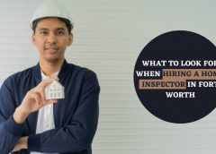 What to Look for When Hiring a Home Inspector in Fort Worth